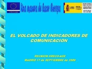EL VOLCADO DE INDICADORES DE COMUNICACIN REUNION GRECOAGE