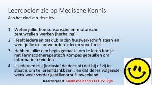Leerdoelen zie pp Medische Kennis Aan het eind