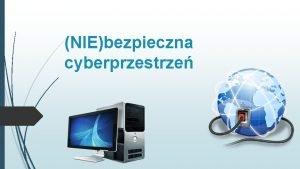 NIEbezpieczna cyberprzestrze Do niedawna za najbardziej uzaleniajce uchodziy