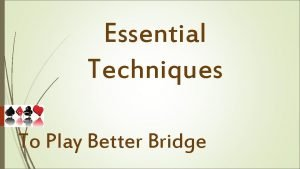 Essential Techniques To Play Better Bridge To play