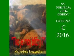 XV NEDJELJA KROZ GODINU GODINA C 2016 U