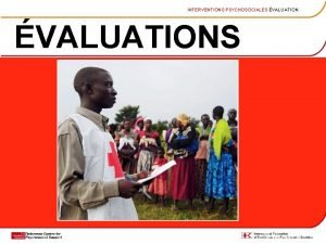 INTERVENTIONS PSYCHOSOCIALES VALUATIONS INTERVENTIONS PSYCHOSOCIALES VALUATION Axe de