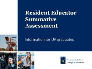 Resident Educator Summative Assessment Information for UA graduates