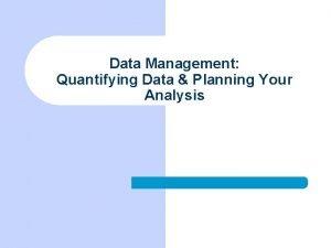 Data Management Quantifying Data Planning Your Analysis Planning