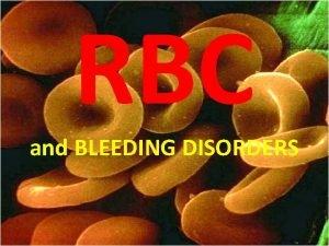 RBC and BLEEDING DISORDERS RBC and Bleeding Disorders