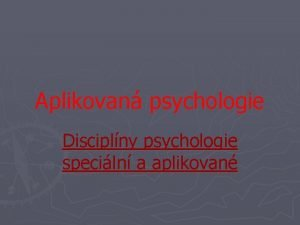 Aplikovan psychologie Disciplny psychologie speciln a aplikovan Obsah