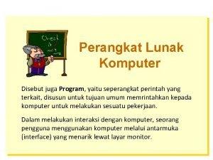 Perangkat Lunak Komputer Disebut juga Program yaitu seperangkat