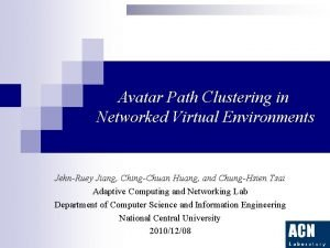 Avatar Path Clustering in Networked Virtual Environments JehnRuey
