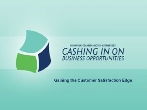 Gaining the Customer Satisfaction Edge Gaining the Customer