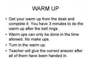 WARM UP Get your warm up from the