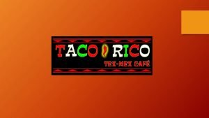 Introduction Mexican Food Industry About Taco Rico TexMex