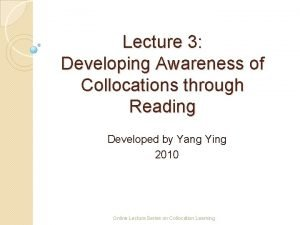 Lecture 3 Developing Awareness of Collocations through Reading