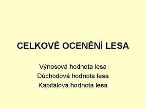 CELKOV OCENN LESA Vnosov hodnota lesa Dchodov hodnota