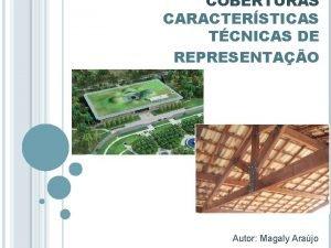 COBERTURAS CARACTERSTICAS TCNICAS DE REPRESENTAO Autor Magaly Arajo