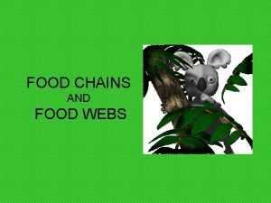 FOOD CHAINS AND FOOD WEBS Interactions are the