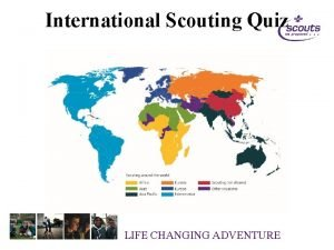 International Scouting Quiz LIFE CHANGING ADVENTURE 1 There