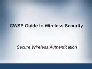 CWSP Guide to Wireless Security Secure Wireless Authentication