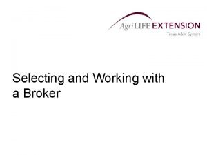 Selecting and Working with a Broker Selecting and