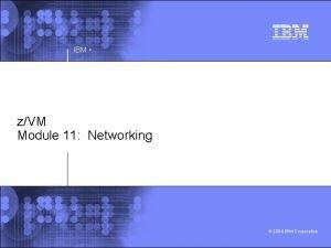 IBM zVM Module 11 Networking 2004 IBM Corporation