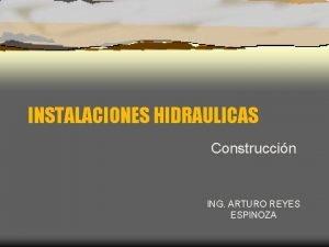 INSTALACIONES HIDRAULICAS Construccin ING ARTURO REYES ESPINOZA Instalaciones