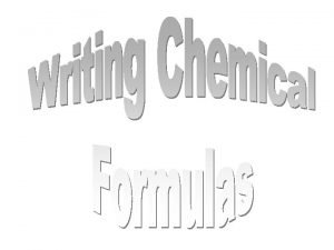 Chemical Formulas represent compounds Chemical formulas are composed