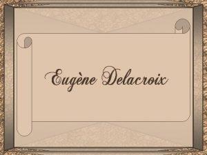 Ferdinand Victor Eugne Delacroix nasceu em Saint Maurice