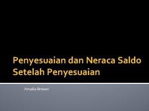 Penyesuaian dan Neraca Saldo Setelah Penyesuaian Amalia Ilmiani