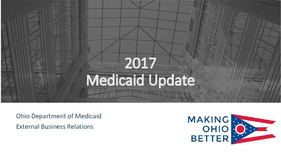 2017 Medicaid Update Ohio Department of Medicaid External