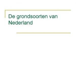 De grondsoorten van Nederland Sterk vereenvoudigde indeling Zeeklei