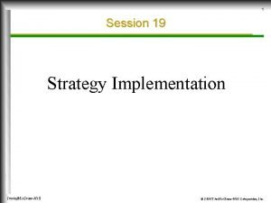 1 Session 19 Strategy Implementation IrwinMc GrawHill 2000