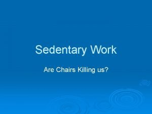 Sedentary Work Are Chairs Killing us Not According