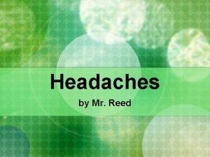 Headaches by Mr Reed Condition Headaches are a