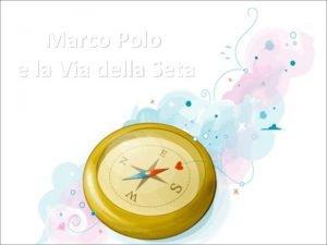 Marco Polo e la Via della Seta Perch