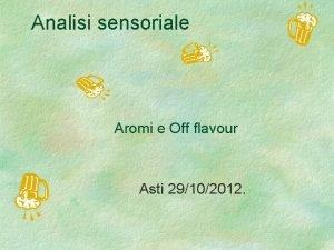 Analisi sensoriale Aromi e Off flavour Asti 29102012
