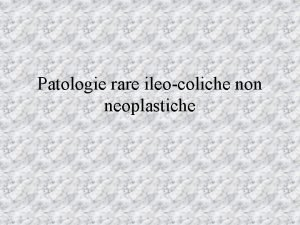 Patologie rare ileocoliche non neoplastiche Patologie rare ileocoliche
