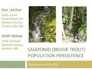 Ben Letcher USGS Conte Anadromous Fish Research Center