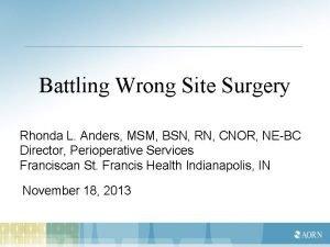 Battling Wrong Site Surgery Rhonda L Anders MSM