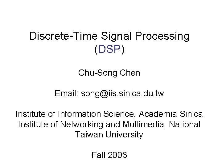 DiscreteTime Signal Processing DSP ChuSong Chen Email songiis
