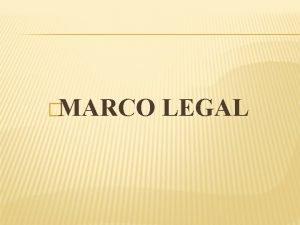 MARCO LEGAL MARCO LEGAL REGLAMENTO GENERAL A LA