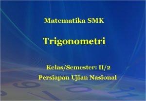 Matematika SMK Trigonometri KelasSemester II2 Persiapan Ujian Nasional