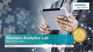 Siemens Analytics Lab March 2018 Lisbon Siemens 2018