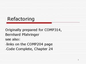 Refactoring Originally prepared for COMP 314 Bernhard Pfahringer