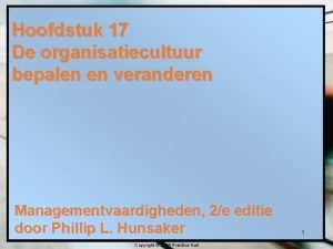 Hoofdstuk 17 De organisatiecultuur bepalen en veranderen Managementvaardigheden