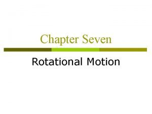 Chapter Seven Rotational Motion Rotational Motion A roulette