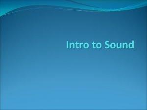 Intro to Sound Sound Waves Sound waves are