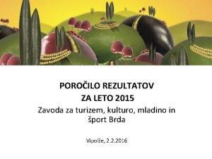 POROILO REZULTATOV ZA LETO 2015 Zavoda za turizem