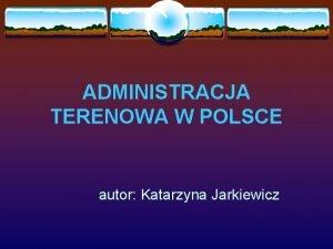 ADMINISTRACJA TERENOWA W POLSCE autor Katarzyna Jarkiewicz SPIS