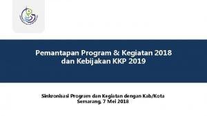 Pemantapan Program Kegiatan 2018 dan Kebijakan KKP 2019