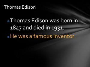 Thomas Edison was born in 1847 and died