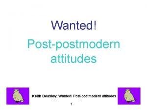 Wanted Postpostmodern attitudes Keith Beasley Wanted Postpostmodern attitudes